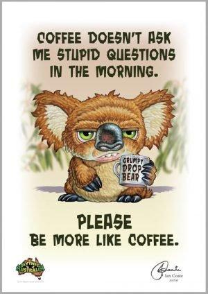 Grumpy Drop Bear- Be Like Coffee